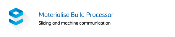 Materialise Build Processor, Slicing and Machnine Communication