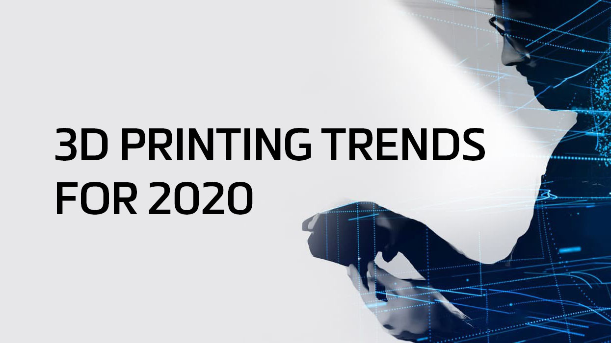 Sustainability, Scaling, and Uncertainty: 3D Printing Trends for 2020