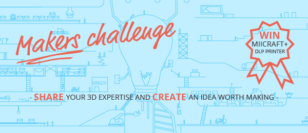 Calling All Makers! Create Ideas Worth Making and Win a MiiCraft+ Printer!